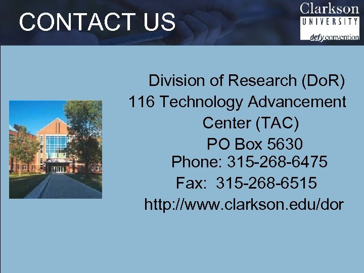 CONTACT US Division of Research (Do. R) 116 Technology Advancement Center (TAC) PO Box