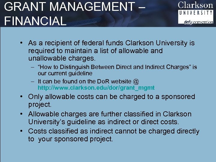 GRANT MANAGEMENT – FINANCIAL • As a recipient of federal funds Clarkson University is