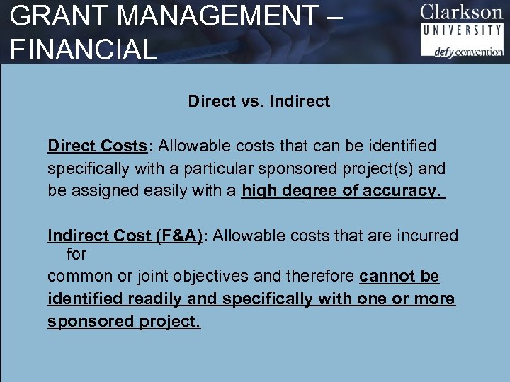 GRANT MANAGEMENT – FINANCIAL Direct vs. Indirect Direct Costs: Allowable costs that can be