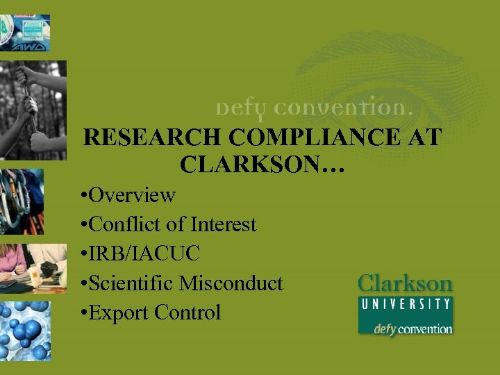 RESEARCH COMPLIANCE AT CLARKSON… • Overview • Conflict of Interest • IRB/IACUC • Scientific