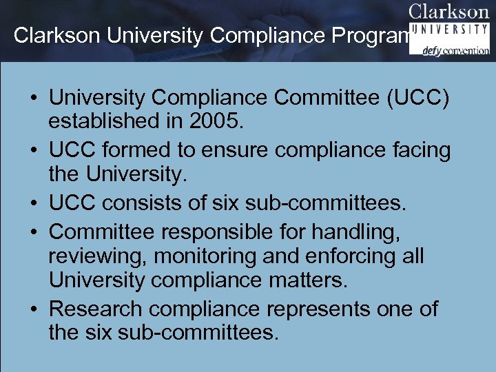 Clarkson University Compliance Program • University Compliance Committee (UCC) established in 2005. • UCC