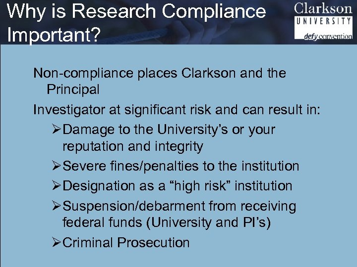 Why is Research Compliance Important? Non-compliance places Clarkson and the Principal Investigator at significant