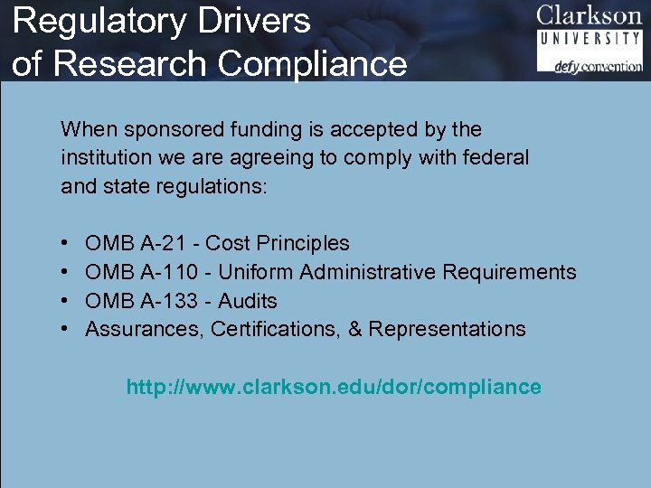 Regulatory Drivers of Research Compliance When sponsored funding is accepted by the institution we