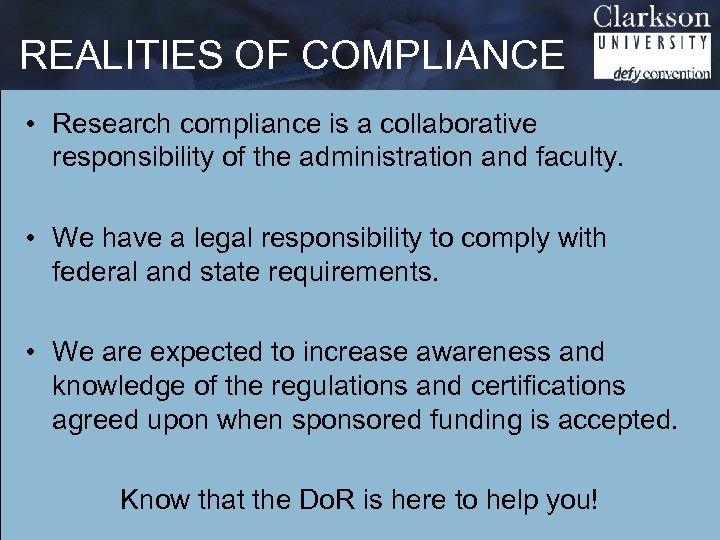 REALITIES OF COMPLIANCE • Research compliance is a collaborative responsibility of the administration and