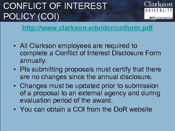 CONFLICT OF INTEREST POLICY (COI) http: //www. clarkson. edu/dor/coiform. pdf • All Clarkson employees
