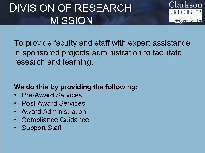 DIVISION OF RESEARCH MISSION To provide faculty and staff with expert assistance in sponsored