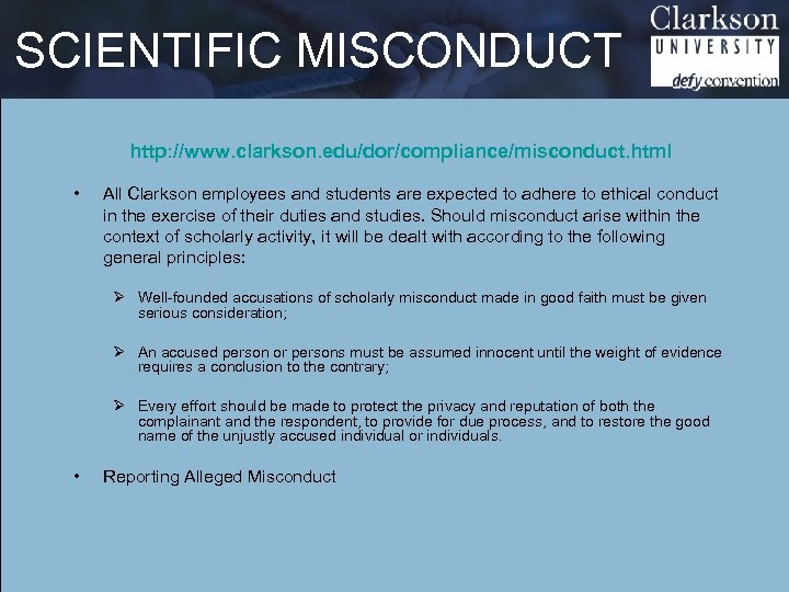 SCIENTIFIC MISCONDUCT http: //www. clarkson. edu/dor/compliance/misconduct. html • All Clarkson employees and students are