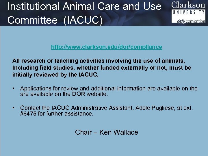 Institutional Animal Care and Use Committee (IACUC) http: //www. clarkson. edu/dor/compliance All research or
