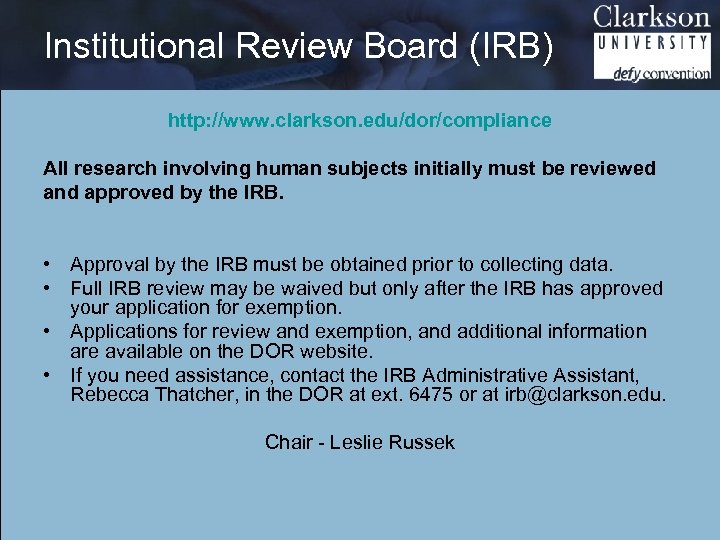 Institutional Review Board (IRB) http: //www. clarkson. edu/dor/compliance All research involving human subjects initially