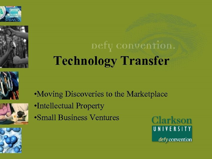 Technology Transfer • Moving Discoveries to the Marketplace • Intellectual Property • Small Business
