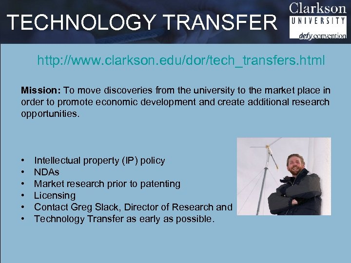 TECHNOLOGY TRANSFER http: //www. clarkson. edu/dor/tech_transfers. html Mission: To move discoveries from the university