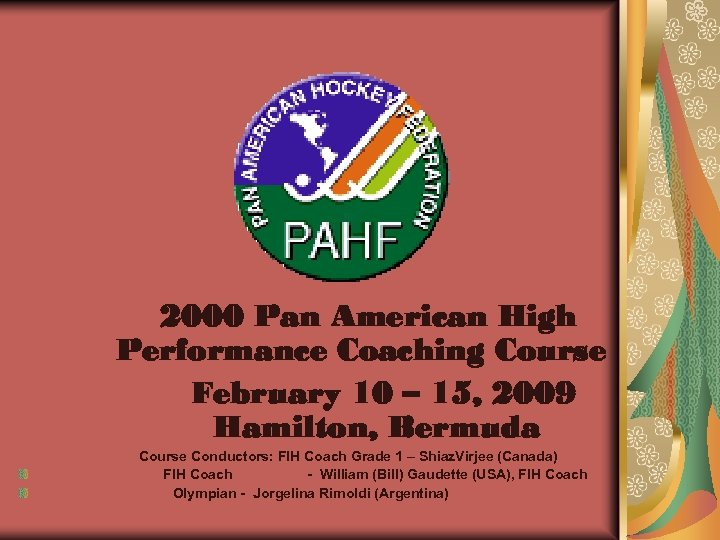 2000 Pan American High Performance Coaching Course February 10 – 15, 2009 Hamilton, Bermuda