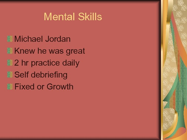 Mental Skills Michael Jordan Knew he was great 2 hr practice daily Self debriefing