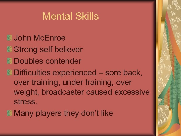 Mental Skills John Mc. Enroe Strong self believer Doubles contender Difficulties experienced – sore