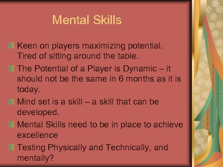 Mental Skills Keen on players maximizing potential. Tired of sitting around the table. The