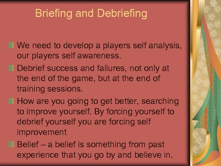 Briefing and Debriefing We need to develop a players self analysis, our players self