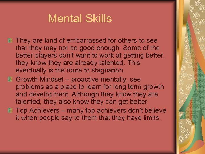 Mental Skills They are kind of embarrassed for others to see that they may