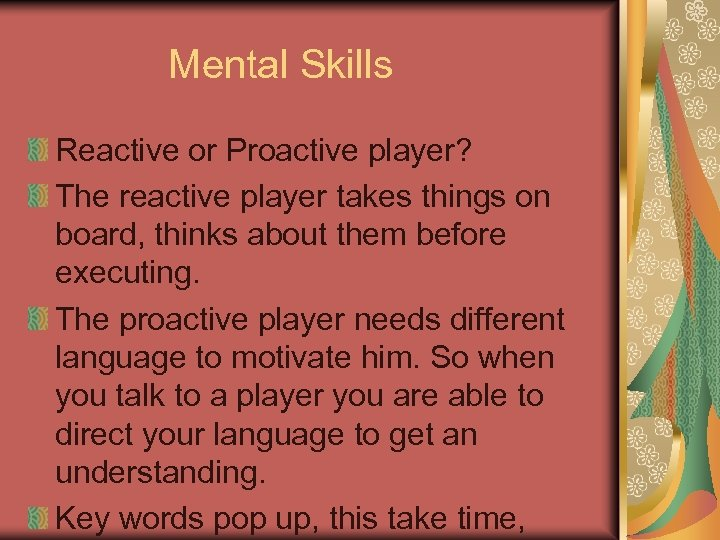 Mental Skills Reactive or Proactive player? The reactive player takes things on board, thinks