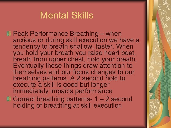 Mental Skills Peak Performance Breathing – when anxious or during skill execution we have