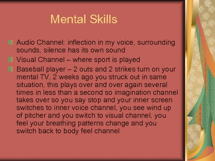 Mental Skills Audio Channel: inflection in my voice, surrounding sounds, silence has its own