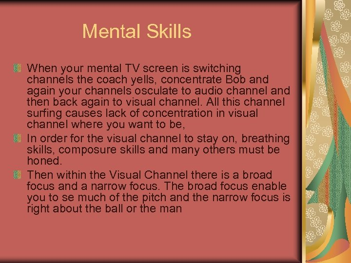 Mental Skills When your mental TV screen is switching channels the coach yells, concentrate