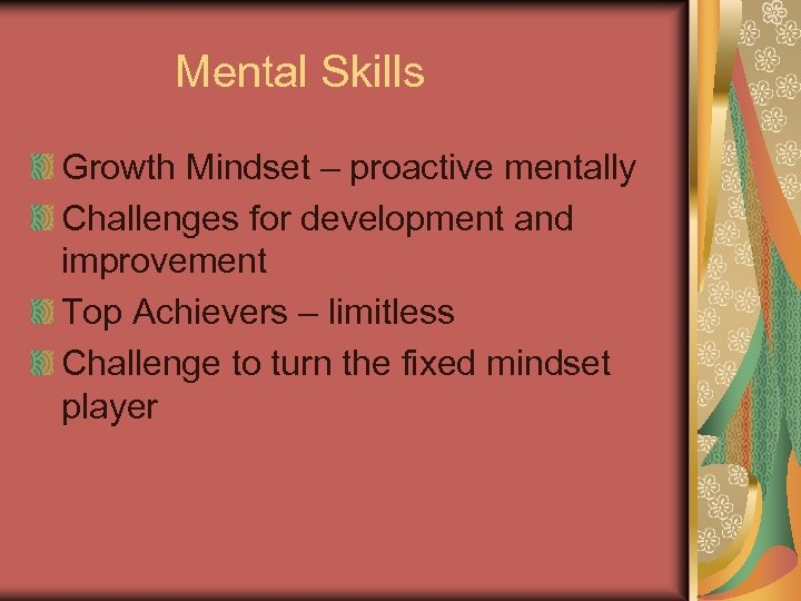 Mental Skills Growth Mindset – proactive mentally Challenges for development and improvement Top Achievers