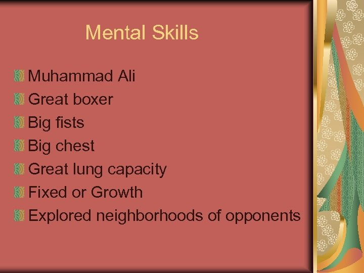 Mental Skills Muhammad Ali Great boxer Big fists Big chest Great lung capacity Fixed