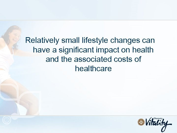 Relatively small lifestyle changes can have a significant impact on health and the associated