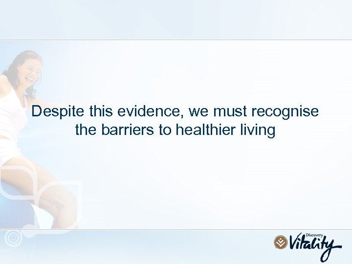Despite this evidence, we must recognise the barriers to healthier living