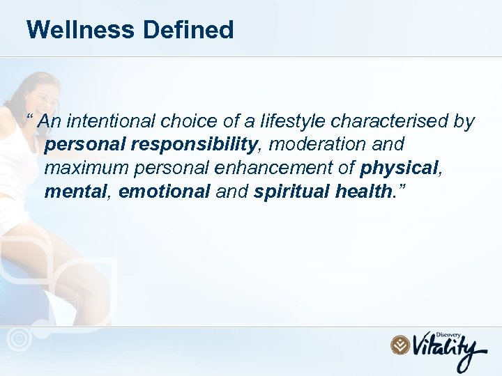 """Wellness Defined """" An intentional choice of a lifestyle characterised by personal responsibility, moderation"""