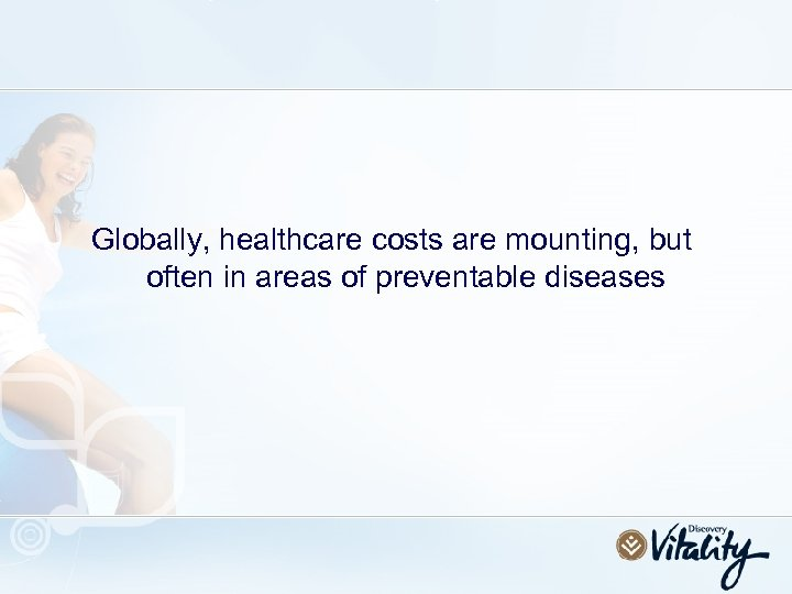 Globally, healthcare costs are mounting, but often in areas of preventable diseases