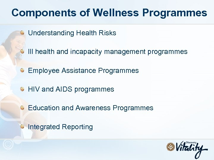 Components of Wellness Programmes Understanding Health Risks Ill health and incapacity management programmes Employee