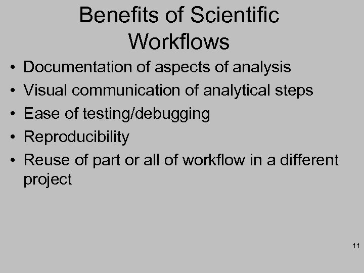 Benefits of Scientific Workflows • • • Documentation of aspects of analysis Visual communication
