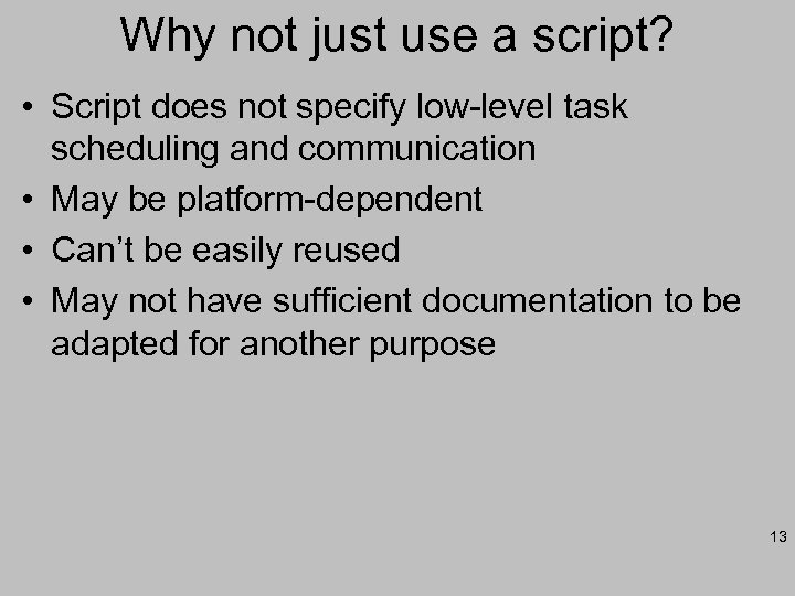 Why not just use a script? • Script does not specify low-level task scheduling