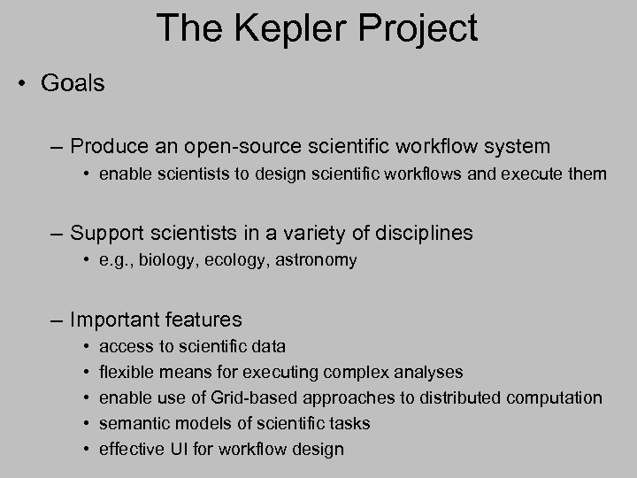 The Kepler Project • Goals – Produce an open-source scientific workflow system • enable