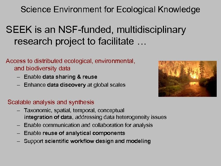Science Environment for Ecological Knowledge SEEK is an NSF-funded, multidisciplinary research project to facilitate