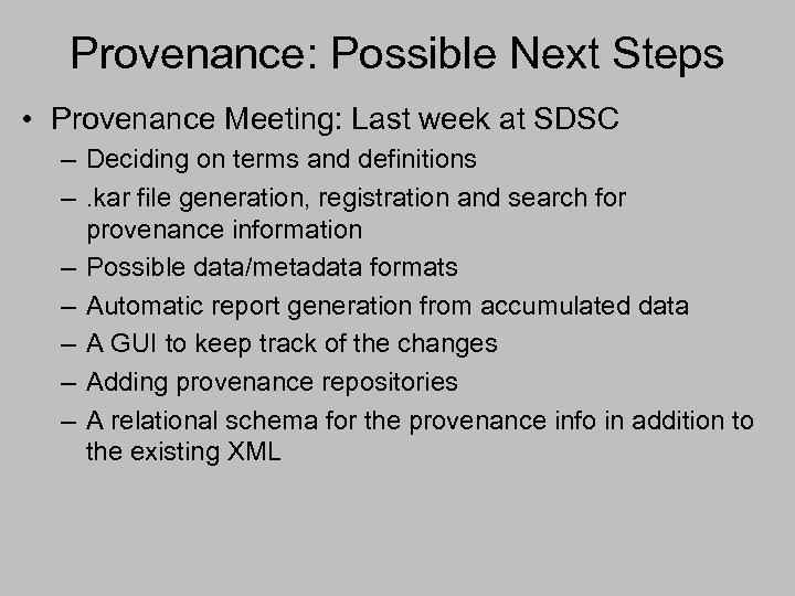 Provenance: Possible Next Steps • Provenance Meeting: Last week at SDSC – Deciding on