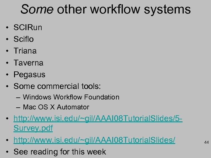 Some other workflow systems • • • SCIRun Sciflo Triana Taverna Pegasus Some commercial