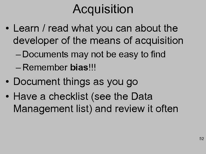 Acquisition • Learn / read what you can about the developer of the means