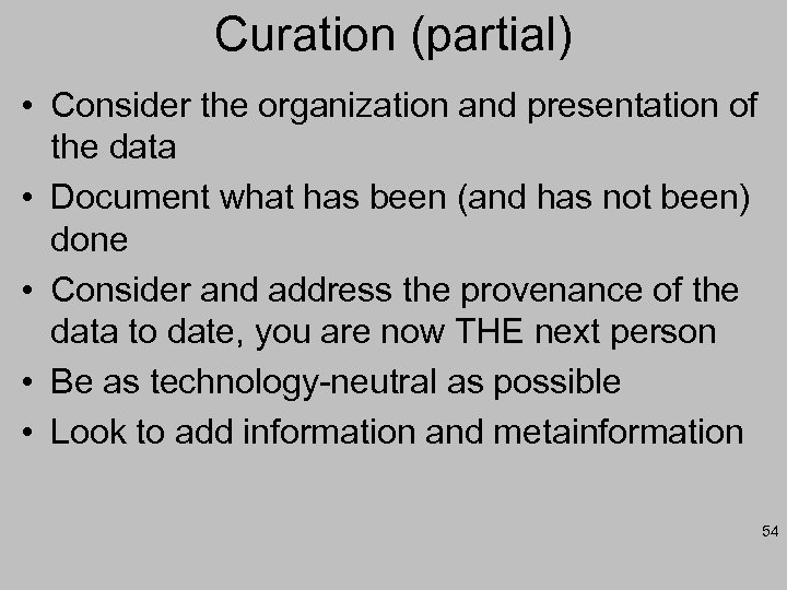 Curation (partial) • Consider the organization and presentation of the data • Document what