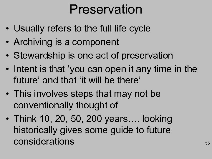 Preservation • • Usually refers to the full life cycle Archiving is a component