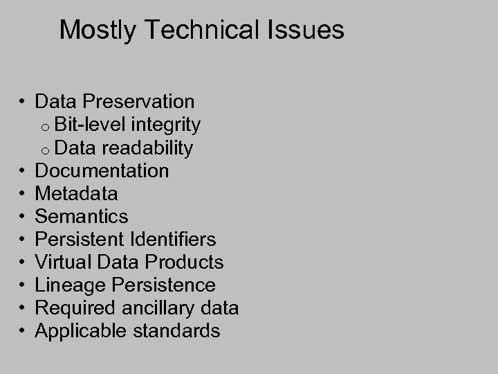 Mostly Technical Issues • Data Preservation o Bit-level integrity o Data readability • Documentation