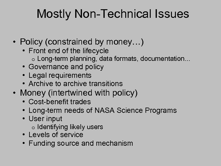 Mostly Non-Technical Issues • Policy (constrained by money…) • Front end of the lifecycle