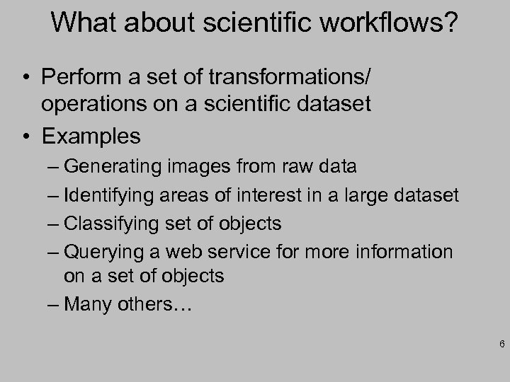 What about scientific workflows? • Perform a set of transformations/ operations on a scientific