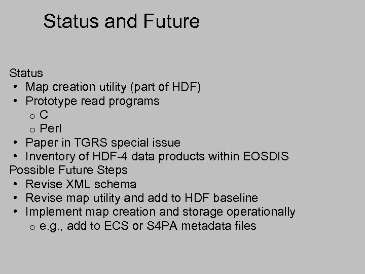 Status and Future Status • Map creation utility (part of HDF) • Prototype read