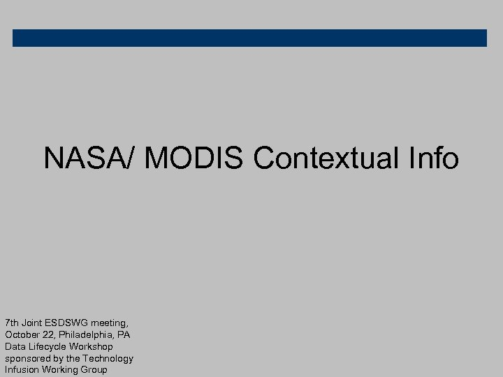 NASA/ MODIS Contextual Info 7 th Joint ESDSWG meeting, October 22, Philadelphia, PA Data