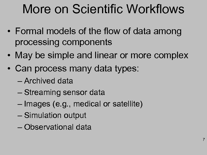 More on Scientific Workflows • Formal models of the flow of data among processing