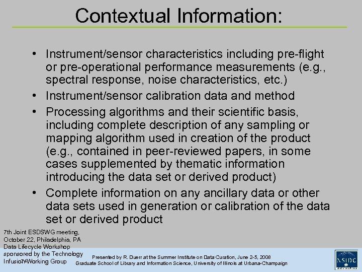 Contextual Information: • Instrument/sensor characteristics including pre-flight or pre-operational performance measurements (e. g. ,