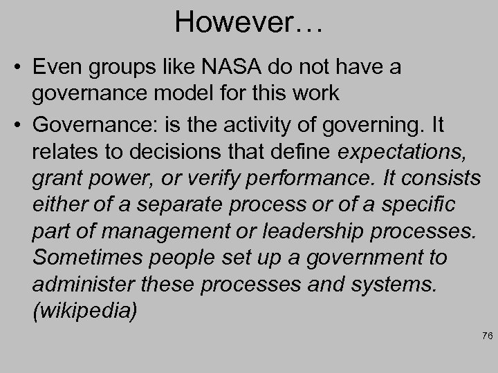 However… • Even groups like NASA do not have a governance model for this