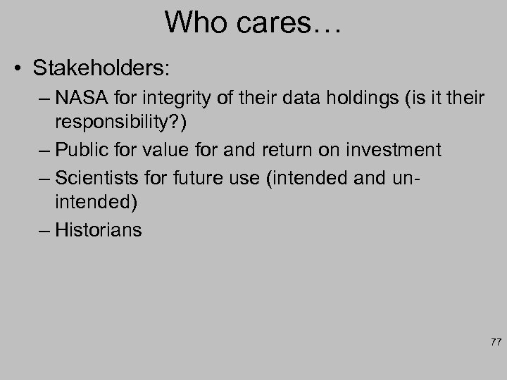 Who cares… • Stakeholders: – NASA for integrity of their data holdings (is it